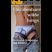 Unzähmbare wilde Jungs: Erotische Erlebnisse mit Bildern (German Edition)