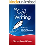 The Gift of Writing: 10 Ways to Share Your Heart, Nurture Your Relationships and Leave a Legacy