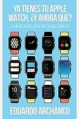 Ya tienes tu Apple Watch, ¿y ahora qué?: La guía de uso del Apple Watch más completa (Spanish Edition) Kindle Edition