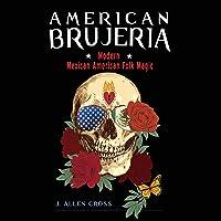 American Brujeria: Modern Mexican-American Folk Magic