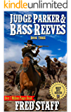 """Judge Parker and Bass Reeves: The Guns of Western Justice: A Western Adventure From The Author of """"Timber: United States Marshal Chronicles"""" (The Bass ... Crime and Punishment Trilogy Book 3)"""
