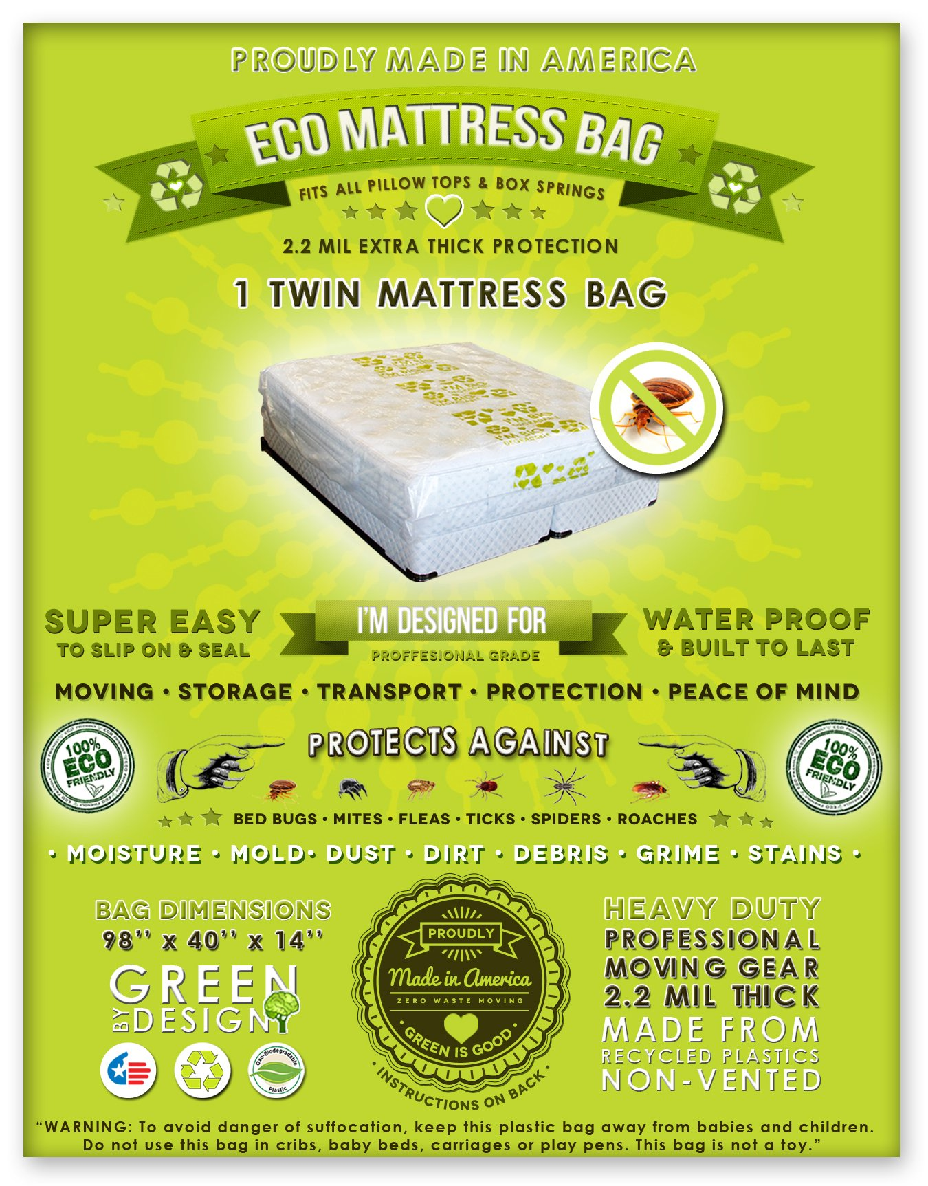 2 Twin Size Mattress Bags. Fits All Pillow Tops and Box Springs. Ideal for Moving, Storage and Protecting Your Mattress. Heavy Duty Professional Grade. Easy to Slip on and Seal. Sleep with Peace of Mind and Don't Let the Bed Bugs Bite. Protect Your Invest