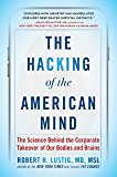 The Hacking of the American Mind: The Science Behind the Corporate Takeover of Our Bodies and Brains
