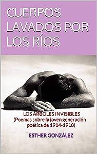 CUERPOS LAVADOS POR LOS RÍOS: LOS ÁRBOLES INVISIBLES (Poemas sobre la joven generación poética