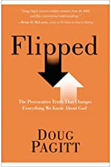 Flipped: The Provocative Truth That Changes Everything We Know About God
