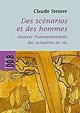 Des scénarios et des hommes: Analyse transactionnelle des scénarios de vie