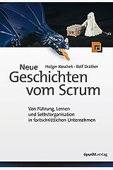 Neue Geschichten vom Scrum: Von Führung, Lernen und Selbstorganisation in fortschrittlichen Unternehmen (German Edition) Kindle Edition