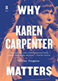 Why Karen Carpenter Matters (Music Matters Book 3)