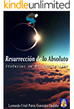 Resurrección de lo Absoluto: Profecías de la Inmortalidad (Vol. 1)