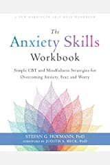 The Anxiety Skills Workbook: Simple CBT and Mindfulness Strategies for Overcoming Anxiety, Fear, and Worry Kindle Edition