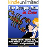 The Scorpio Man In Love: How to Attract a Scorpio Man, Make Him Fall in Love with You, and Create a Lasting Relationship