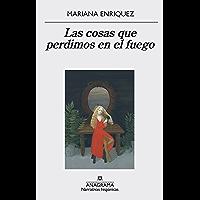 Las cosas que perdimos en el fuego (Narrativas hispánicas nº 559) (Spanish Edition)