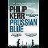 Prussian Blue: Bernie Gunther Thriller 12