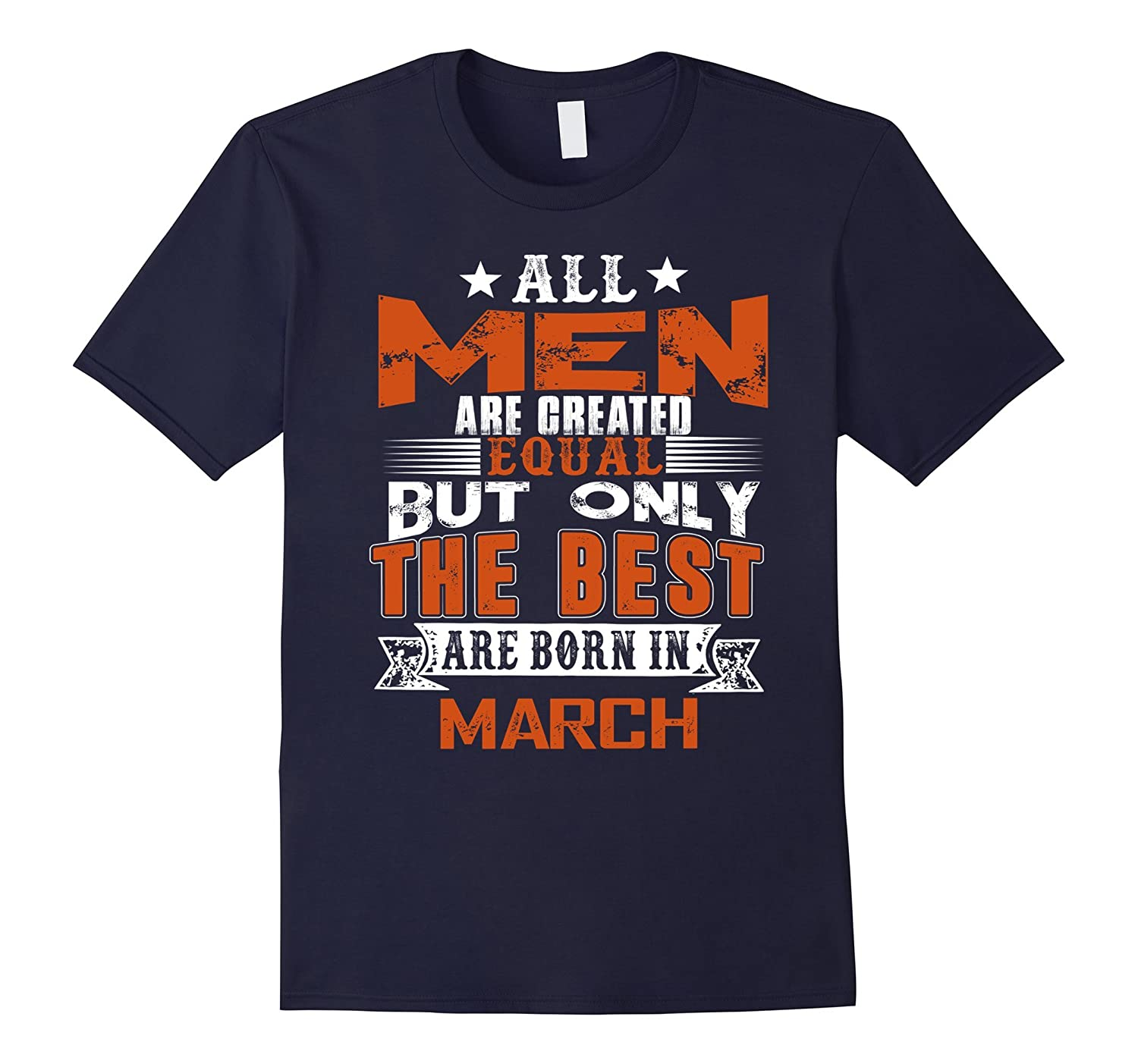 All Men Are Created Equal Shirt But The Best Born In March-Art