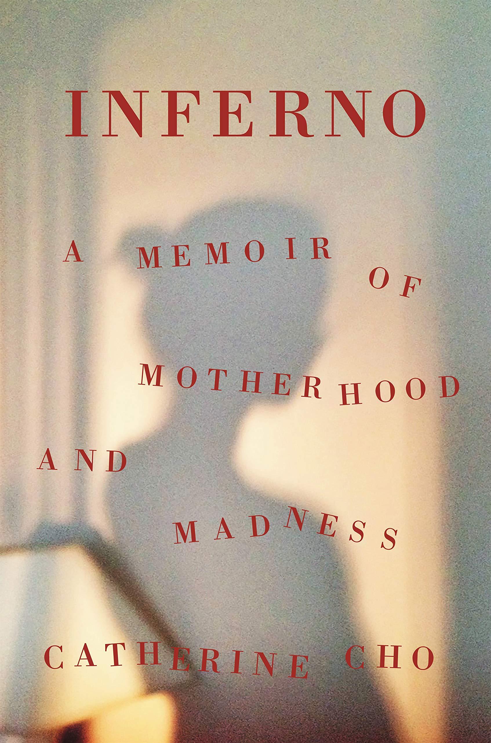 Inferno: A Memoir of Motherhood and Madness: Cho, Catherine: 9781250623713:  Amazon.com: Books