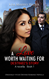 A Love Worth Waiting For: Destinee's Story a Novella Book 1 (Destinee Series)