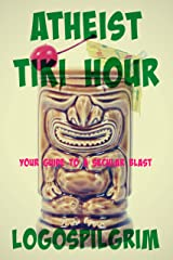 Atheist Tiki Hour: Your Guide  to a Secular Blast Kindle Edition