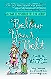 Below Your Belt: How to be Queen of your Pelvic Region