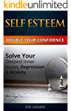 Self Esteem: Self-esteem Beginning, Types, Advantages, Importance – Solve Your Deepest Inner Issues, Depression and Anxiety and How to Build Self-Esteem, ... Principles, Stress Reduction, , Self Help)