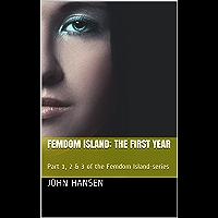 Femdom Island: The First Year: Part 1, 2 & 3 of the Femdom Island-series (English Edition)