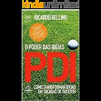 PDI -  O Poder das Ideias : Como transformar ideias em tacadas de sucesso.