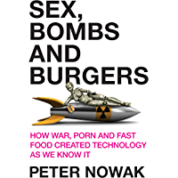 Sex, Bombs and Burgers: How war, porn and fast food created technology as we know it