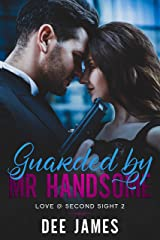 Guarded by Mr Handsome: A Bodyguard Romance (Love @ Second Sight Book 2) Kindle Edition
