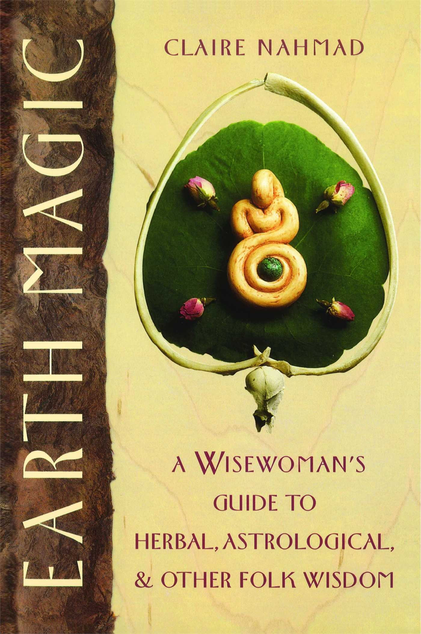Earth Magic: A Wisewoman's Guide to Herbal, Astrological, and Other Folk  Wisdom: Claire Nahmad: 9780892814244: Amazon.com: Books