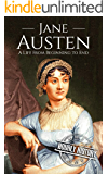 Jane Austen: A Life From Beginning to End (Biographies of British Authors Book 2) (English Edition)