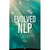 Evolved NLP: The Impact-Driven Coach's Guide to Amplified Revenue and Results (English Edition)