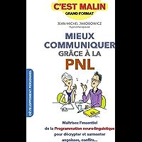 Mieux communiquer grâce à la PNL, c'est malin: Maîtrisez l'essentiel de la Programmation Neuro-Linguistique pour décrypter et surmonter angoisses, conflits...
