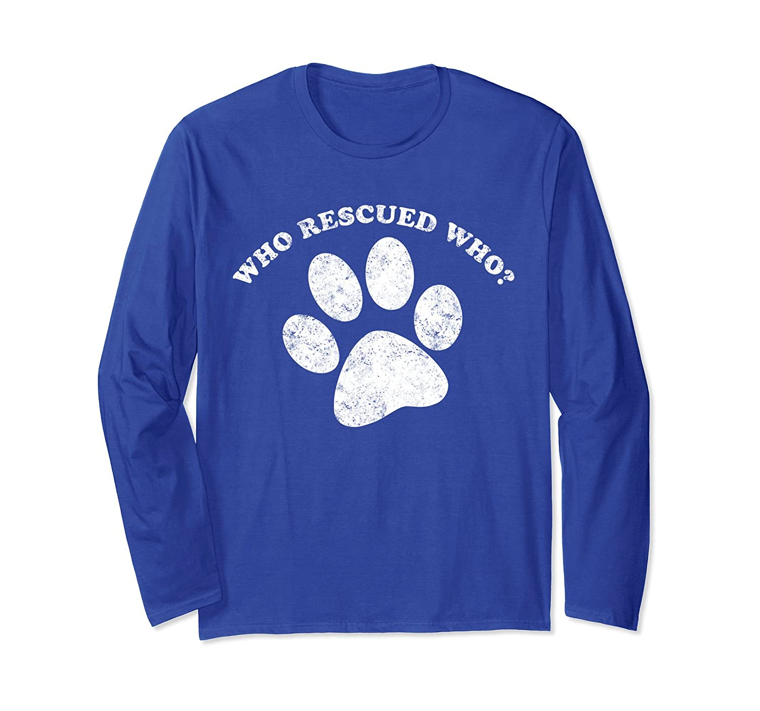 Who Rescued Who? Rescue Dog Paw Print Long Sleeve T-Shirt-ah my shirt one gift