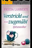 Verstrickt und zugenäht - Spitzenweiber (Spitzenweiber Reihe 3) (German Edition)