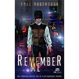 Remember Me: The Cyberpunk Fantasy Tale of a Lost Warrior's Journey (Time Travel Cyberpunk Chronicles Book 1)