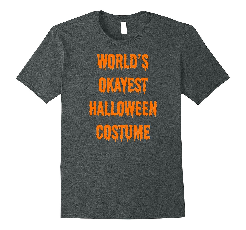 World's Okayest Halloween Costume Funny T-Shirt-FL