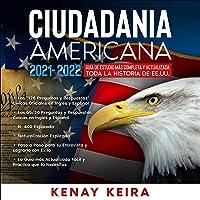 Ciudadania Americana 2021 - 2022 [American Citizenship 2021 - 2022]: Guía De Estudio Mas Completa Y Actualizada Toda La…