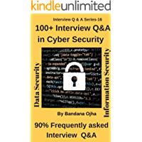 100+ Interview Q & A in Cyber Security: 90% Frequently asked Q & A (Interview Q & A Series Book 16)