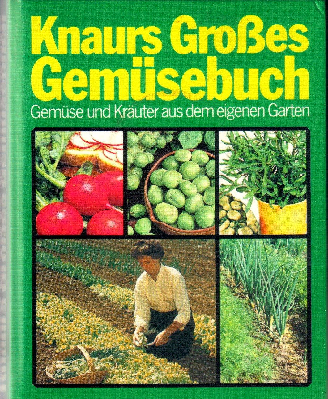 Knaurs Grosses Gemüsebuch. Gemüse Und Kräuter Aus Dem Eigenen Garten.