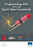 Programming APIs With The Spark Web Framework (English Edition)