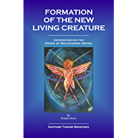 Formation of the New Living Creature (Understanding the Order of Melchizedek)