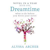 Dreamtime: What to do Before You Write Your Novel (Novel in a Year Book 1) (English Edition)