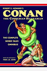 Robert E. Howard's Conan the Cimmerian Barbarian: The Complete Weird Tales Omnibus Kindle Edition