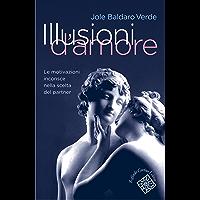 Illusioni d'amore: Le motivazioni inconsce nella scelta del partner (Italian Edition)