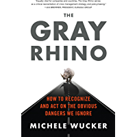 The Gray Rhino: How to Recognize and Act on the Obvious Dangers We Ignore (English Edition)