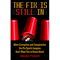 The Fix Is Still In: Corruption and Conspiracies the Pro Sports Leagues Don't Want You To Know About