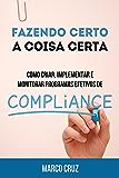 Fazendo certo a coisa certa - como criar, implementar e monitorar programas efetivos de compliance