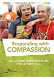 Responding with Compassion: Navigating Challenging Behaviors in Special Needs Ministry (The Irresistible Church Series)