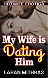 My Wife is Dating Him: Hotwife Erotica