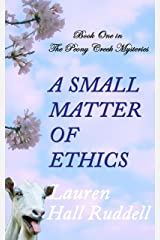 A Small Matter of Ethics (Peony Creek Mysteries Book 1) Kindle Edition
