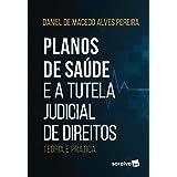 Planos de Saúde e a Tutela Judicial de Direitos: Teoria e Prática
